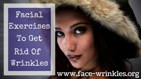 Facial Exercisies To Get Rid Of Wrinkles