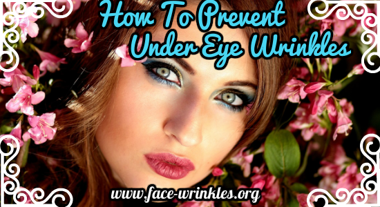 How To Prevent Under Eye Wrinkles