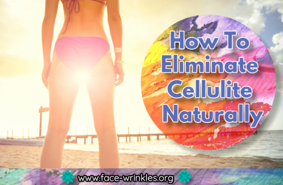 How To Eliminate Cellulite Naturally At Home