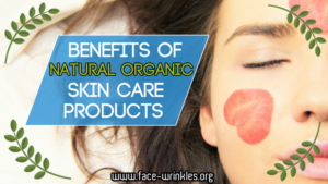 Benefits Of Natural Organic Skin Care Products And Why You Should Use Them